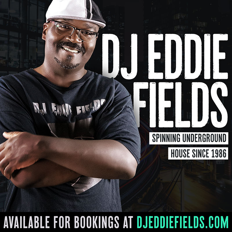 Underground House since 1986 - DJ Eddie Fields at DJEddieFields.com