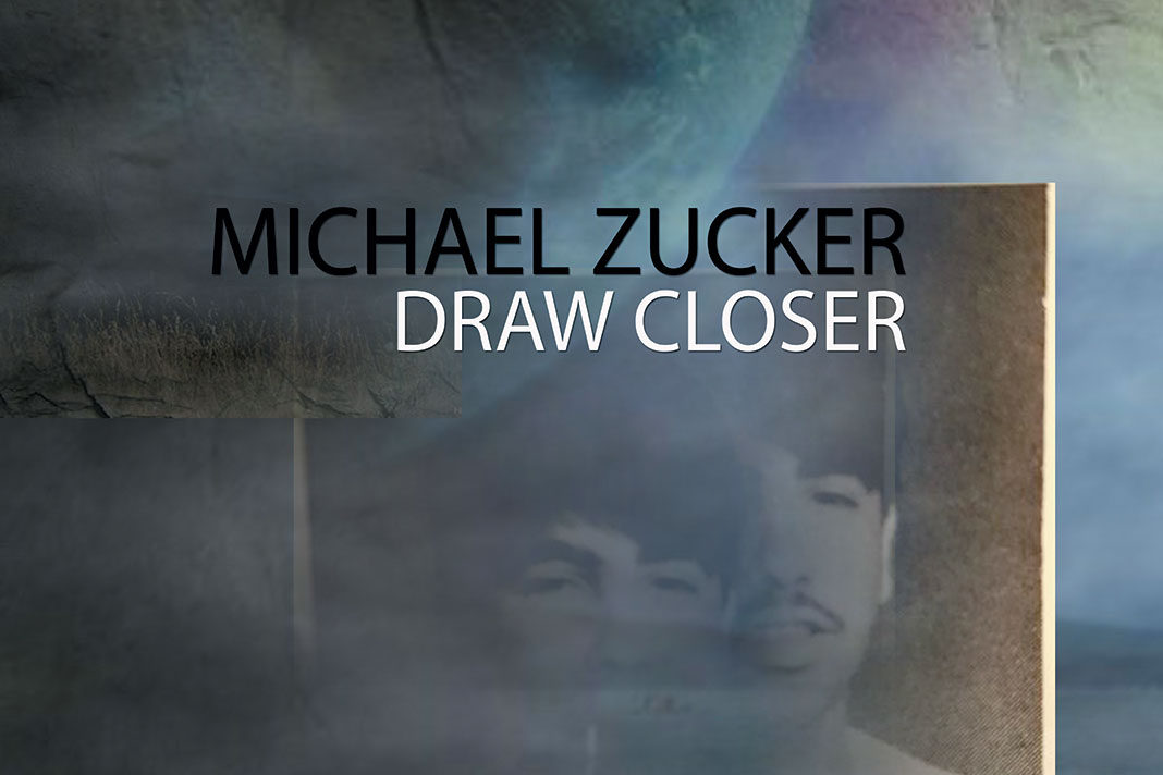 michael zucker draw closer